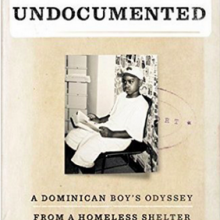 Undocumented A Dominican Boy's Odyssey from a Homeless Shelter to the Ivy League